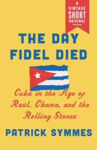 book cover: THE DAY FIDEL DIED: Cuba in the Age of Raúl, Obama, and the Rolling Stones